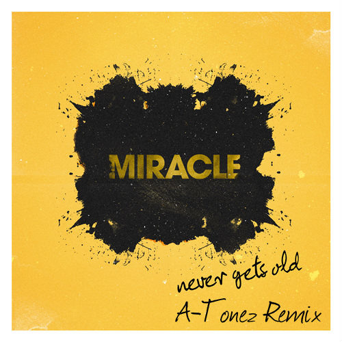 Miracle - Never Gets Old (A-Tonez Remix)