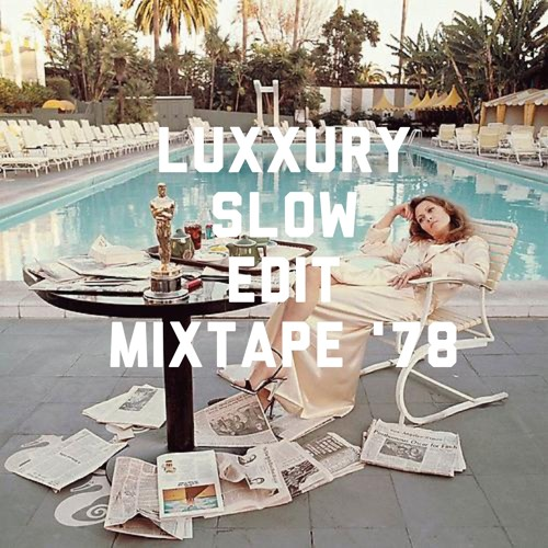 LUXXURY - SLOW EDIT MIXTAPE '78