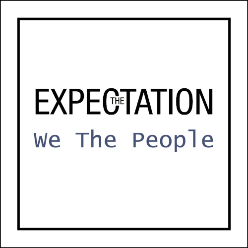 The Expectation - We The People