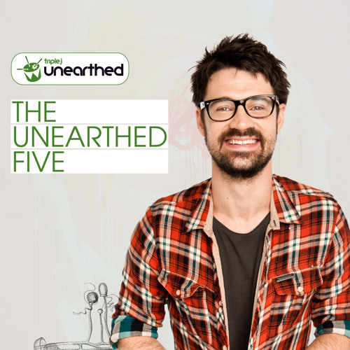 triple j Unearthed Five with Dom Alessio: 13 January