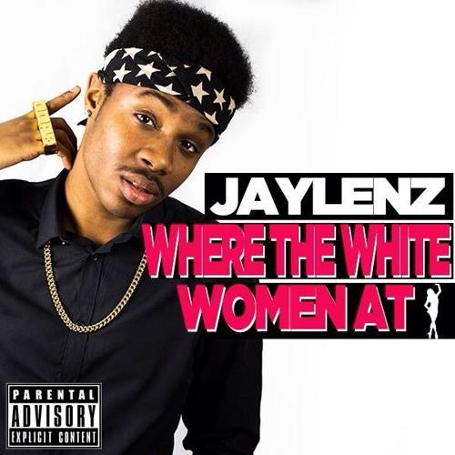 Jaylenz - Where The White Women At ?