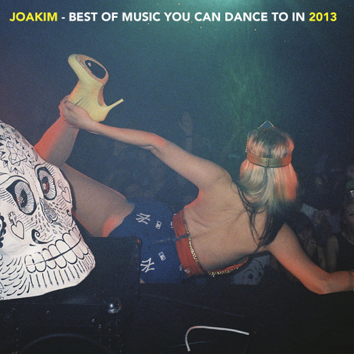 JOAKIM'S BEST OF MUSIC YOU CAN DANCE TO IN 2013