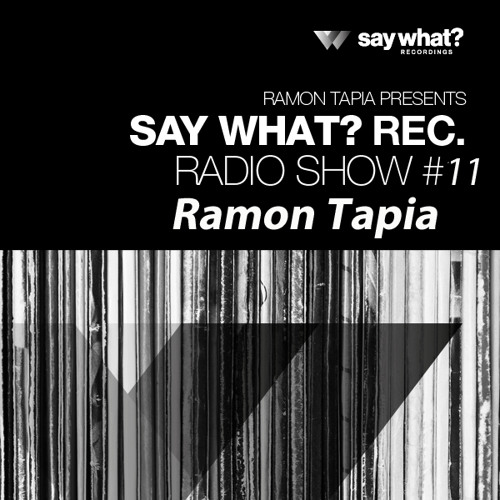 Say What? Podcast 011 with Ramon Tapia