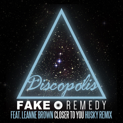 Fake • Remedy Feat. Leanne Brown - Closer To You (Husky's Bobbin Head Pass)