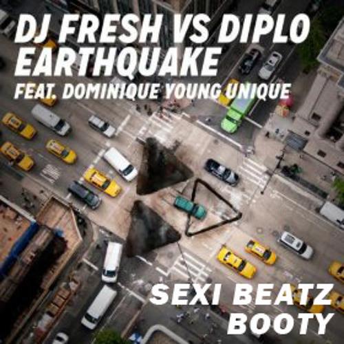 DJ Fresh VS Diplo Feat. Dominique Young Unique - Earthquake (Sexi Beatz Booty)