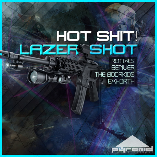 Hot Shit! - Lazer Shot (Exhorth Remix) [Pyramid Recordings] OUT NOW!!! Featured On Beatport =D