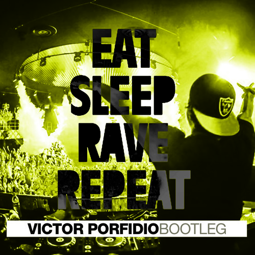 Eat Sleep Rave Repeat (Victor Porfidio Bootleg)