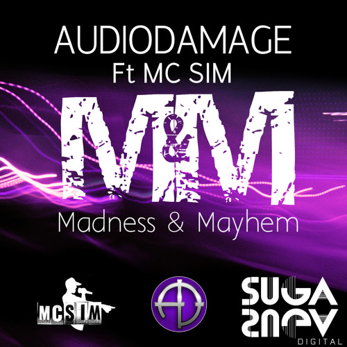 AudioDamage Ft MC Sim - Madness & Mayhem (Suga Suga) OUT NOW