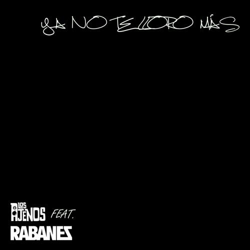 Los Ajenos - Ya No Te Lloro Más (Feat. Rabanes)