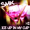 S.M.K.-Ice Up In My Cup