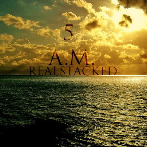 5 A.M. - REALSTACKED (MIXED BY WHOISAMAZE)[PROD. BY mjNichols]