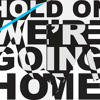 HOLD ON WE'RE GOING HOME *fun with isms* (this is not a cover)