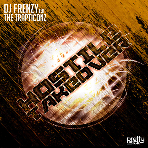 Dj Frenzy feat. The Trapticonz - Hostile Takeover (Original Mix) *PREVIEW*