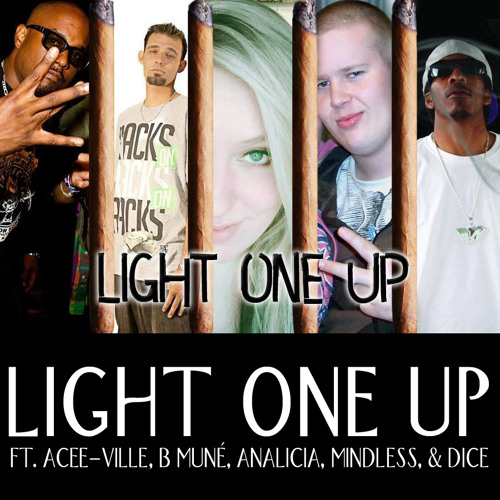 LIGHT ONE UP FT. ACEE-VILLE, ANALICIA, MINDLESS, & DICE