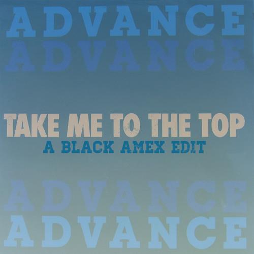 Advance - Take Me To The Top (Black Amex edit) *FREE DOWNLOAD*