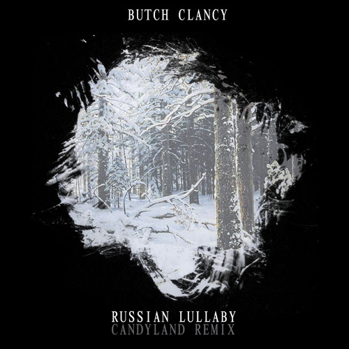 Russian Lullaby by Butch Clancy (Candyland Remix) - TrapMusic.NET Premiere
