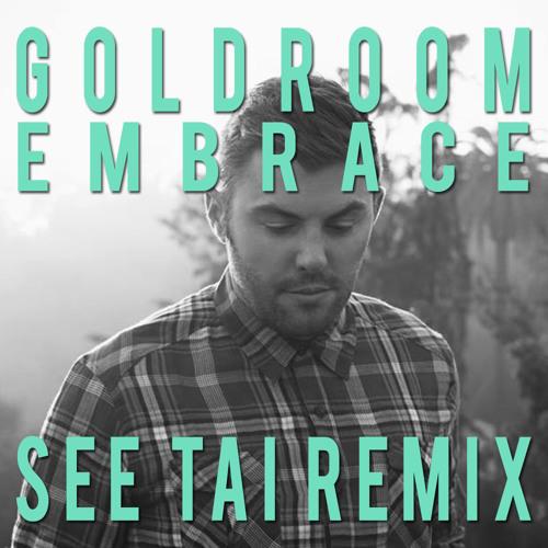 Goldroom - Embrace (SEE TAI Remix)