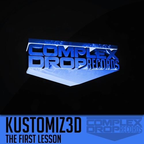 Kustomiz3d - The First Lesson (Original Mix) *Out Now On iTunes!*
