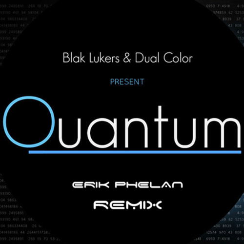 Blak Lukers & Dual Color - Quantum (Erik Phelan Remix)