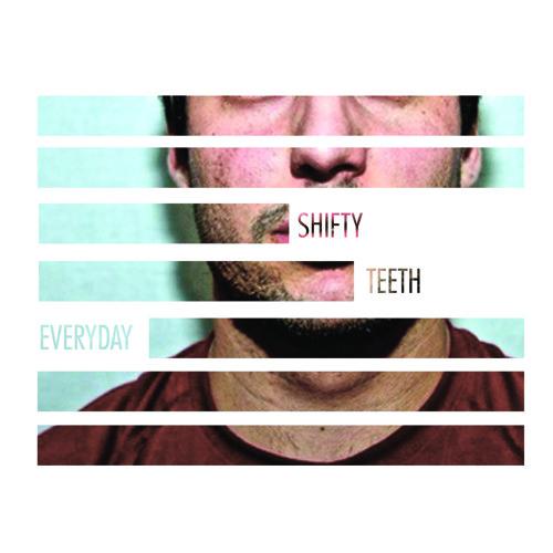 Everyday - Shifty Teeth