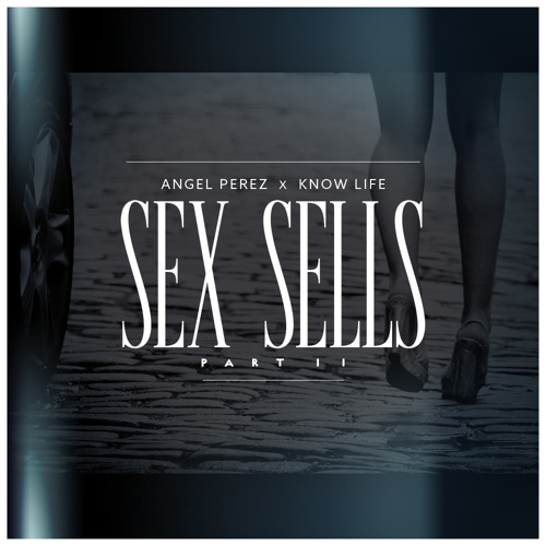 Ang P - Sex Sells Pt. 2 (Prod. By Know Life)