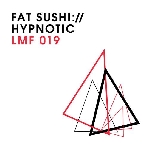 LMF019 – Fat Sushi – Hypnotic (Stefan Mint Remix) [Snippet]