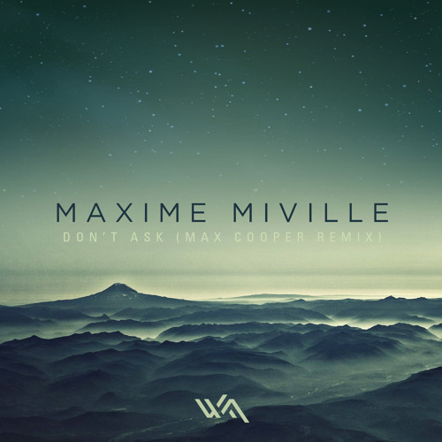 Maxime Miville - Don't Ask (Max Cooper Remix)