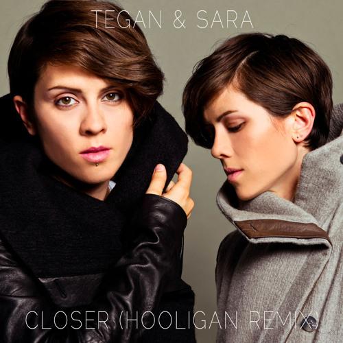 Tegan & Sara - Closer (Hooligan Remix)