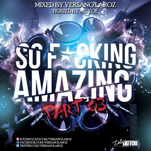 Versano Laroz - So Fucking Amazing Mixtape Part 3 (Hosted By MC Yoe)