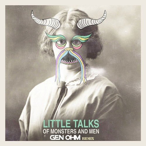 Of Monsters And Men - Little Talks(Gen-Ohm Remix)[FREE DOWNLOAD]