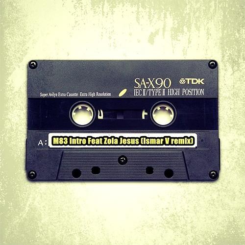 M83 Intro Feat Zola Jesus  (Ismar V remix)