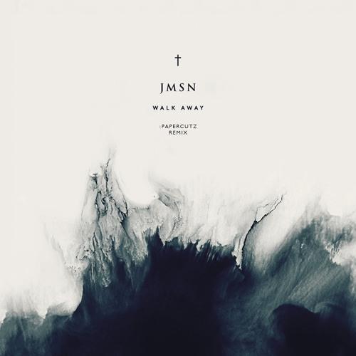 JMSN - Walk Away (:PAPERCUTZ Remix)