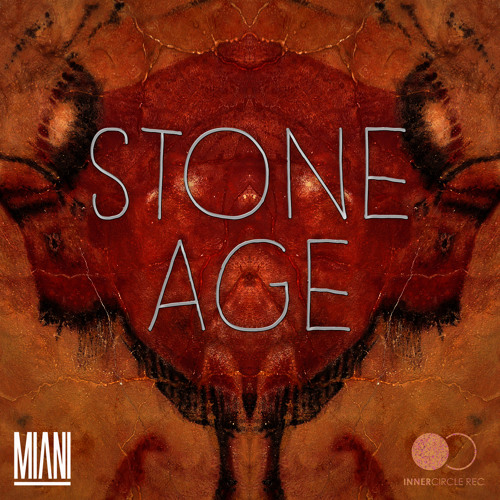 MIANI - Stone Age (Original Mix) / OUT NOW AT INNER CIRCLE RECORDS