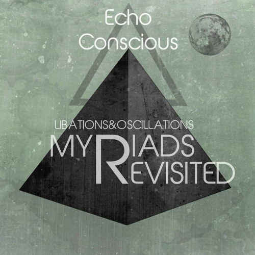 Libations & Oscillations - Myriads Rise (echo conscious' Reclaimed Wood Remix)