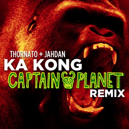 "Thornato ft. Jahdan ""Ka Kong"" (Captain Planet remix)"