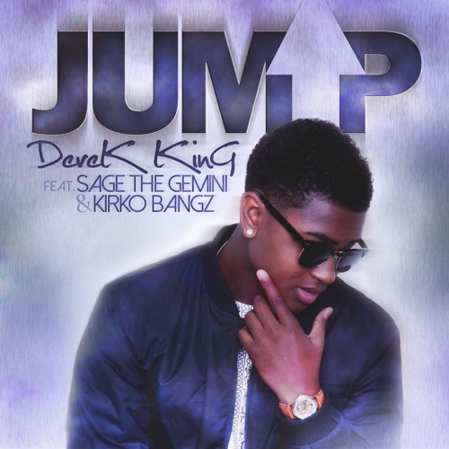 "Derek King ~ ""Jump"" (Feat. Kirko Bangz & Sage The Gemini)"