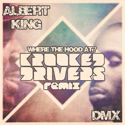 Albert King X DMX- Where The Hood At  (Krooked Drivers Remix)