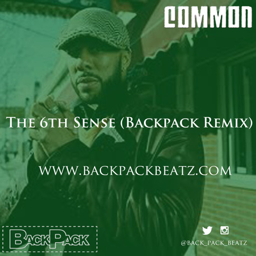 Common- The 6th Sense (Backpack Remix)