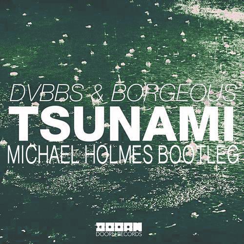 DVBBS, Borgeous - Tsunami (Michael Holmes Bootleg)FREE DOWNLOAD