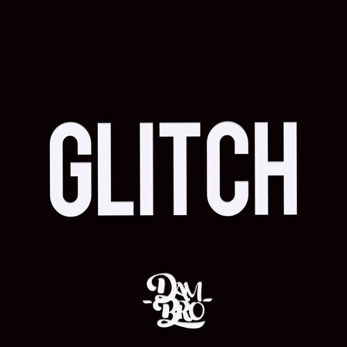 Dambro - Glitch (Original Mix) [FREE DOWNLOAD] In Desc.
