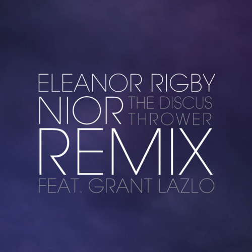 The Beatles - Eleanor Rigby (Nior remix Feat. Grant Lazlo)