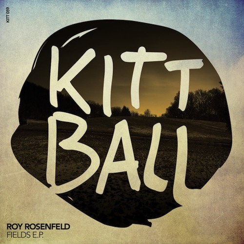 Roy RosenfelD - Fields - Original Mix [Kittball]
