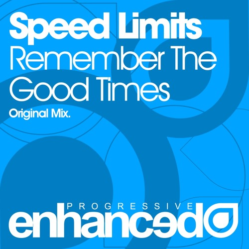Speed Limits - Remember The Good Times (Original Mix) [OUT NOW]