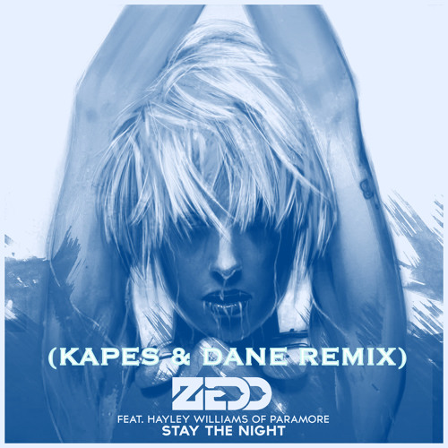 Zedd - Stay The Night (Kapes & Dane Remix)