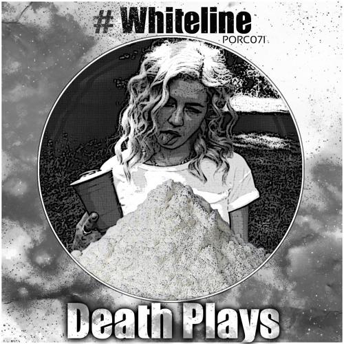 [EXCLUSIVE] [30.01.14] Death Plays - Whiteline [PORC071]