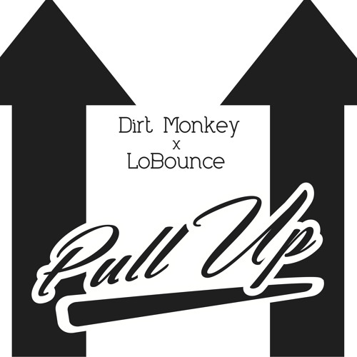 Pull Up by Dirt Monkey & LoBounce