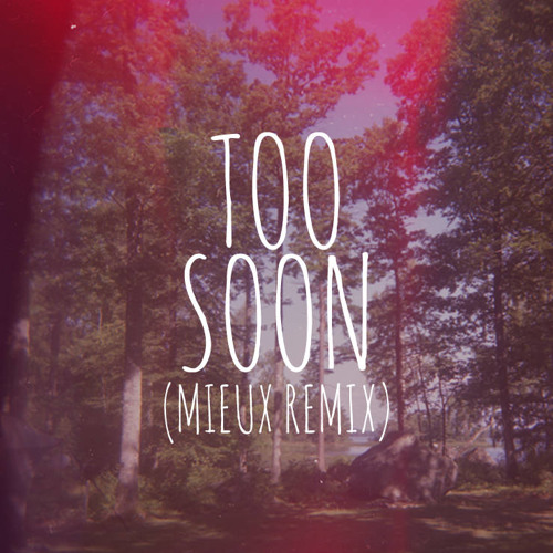 Soosh - Too Soon (Mieux Remix)