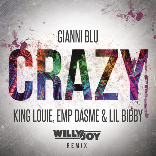 Gianni Blu - Crazy (Willy Joy Remix) feat. King Louie & Lil Bibby