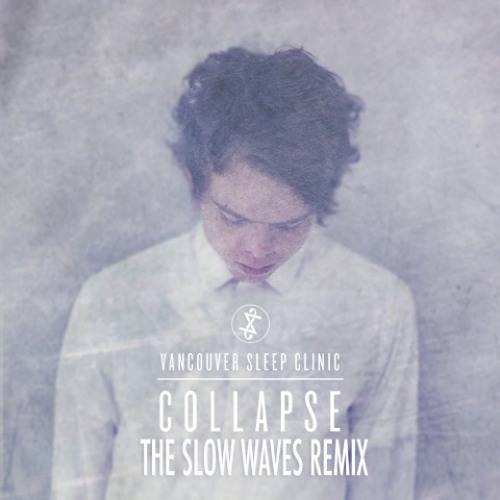 Vancouver Sleep Clinic - Collapse (The Slow Waves Remix)
