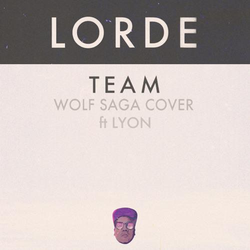 Wolf Saga ft. LYON - Team (Lorde Cover)